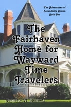 The Fairhaven Home for Wayward Time Travelers by Jeanette M. Bennett