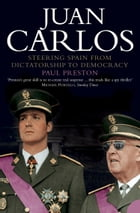 Juan Carlos: Steering Spain from Dictatorship to Democracy (Text Only) by Paul Preston