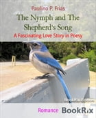 The Nymph and The Shepherd's Song: A Fascinating Love Story in Poesy by Paulino P. Frias