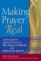 Making Prayer Real: Leading Jewish Spiritual Voices on Why Prayer Is Difficult and What to Do about It by Rabbi Mike Comins