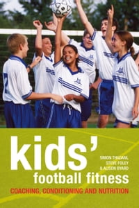 Kids' Football Fitness: Coaching, conditioning and nutrition