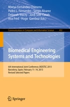 Biomedical Engineering Systems and Technologies: 6th International Joint Conference, BIOSTEC 2013…