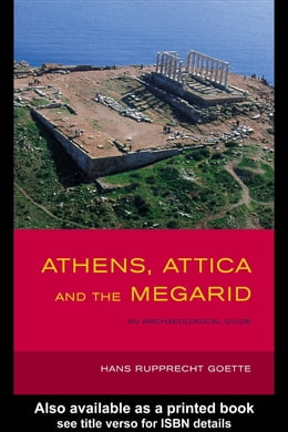 Book Athens, Attica and the Megarid: An Archaeological Guide by Goette, Hans Rupprecht