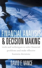Financial Analysis and Decision Making by David Vance