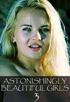 Astonishingly Beautiful Girls Volume 3 - A sexy photo book by Mandy Tolstag