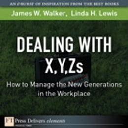 Book Dealing with X, Y, Zs: How to Manage the New Generations in the Workplace by James W. Walker
