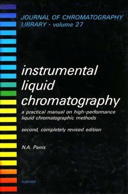 Book Instrumental Liquid Chromatography: A Practical Manual on High-Performance Liquid Chromatographic… by Parris, N.A.