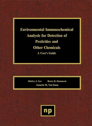 Environmental Immunochemical Analysis Detection of Pesticides and Other Chemicals A User's Guide