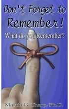 Don't Forget to Remember! by Dr. Martin G Tharp PhD