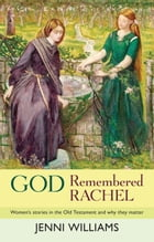 God Remembered Rachel: Women's stories in the Old Testament and why they matter by Jenni Williams