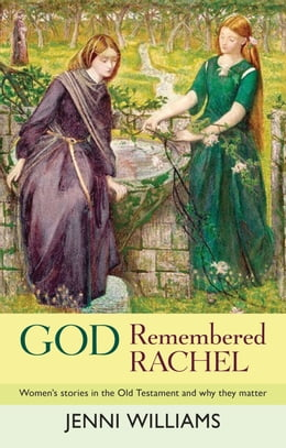 Book God Remembered Rachel: Women's stories in the Old Testament and why they matter by Jenni Williams