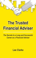 The Trusted Financial Adviser: The Secrets to a Long and Successful Career as a Financial Adviser