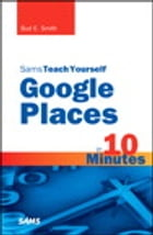 Sams Teach Yourself Google Places in 10 Minutes by Bud E. Smith