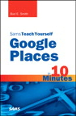 Book Sams Teach Yourself Google Places in 10 Minutes by Bud E. Smith