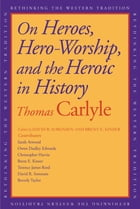 On Heroes, Hero Worship, and the Heroic in History by Thomas Carlyle