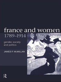 France and Women, 1789-1914: Gender, Society and Politics