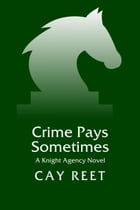 Crime Pays Sometimes: Knight Agency, #3 by Cay Reet