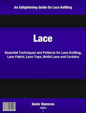 Lace Essential Techniques and Patterns for Lace Knitting,  Lace Fabric,  Lace Tops,  Bridal Lace and Curtains