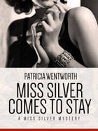 Miss Silver Comes to Stay: A Miss Silver Mystery #16 by Patricia Wentworth