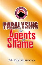 Paralyzing the Agents of Shame by Dr. D. K. Olukoya