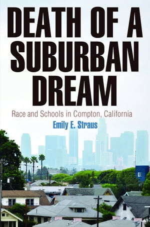 Death of a Suburban Dream Race and Schools in Compton,  California