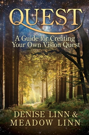 Quest: A Guide for Creating Your Own Vision Quest by Denise Linn