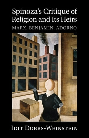 Spinoza's Critique of Religion and its Heirs Marx,  Benjamin,  Adorno