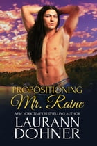 Propositioning Mr. Raine: Riding the Raines, #1 by Laurann Dohner