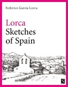 Sketches of Spain: Impressions and Landscapes by Federico Garcia Lorca