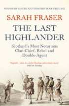 The Last Highlander: Scotland's Most Notorious Clan Chief, Rebel & Double Agent by Sarah Fraser