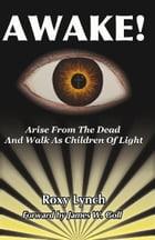 Awake: Rise From the Dead and Walk as Children of Light by Roxy Lynch