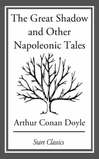 The Great Shadow and Other Napoleonic by Arthur Conan Doyle
