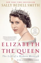Elizabeth the Queen: The Life of a Modern Monarch: The Life of a Modern Monarch by Sally Bedell Smith