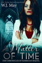 A Matter of Time: The Chronicles of Kerrigan Sequel, #1 by W.J. May