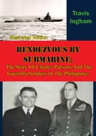 Rendezvous By Submarine;: The Story Of Charles Parsons And The Guerrilla-Soldiers In The Philippines [Illustrated Edition] by Travis Ingham