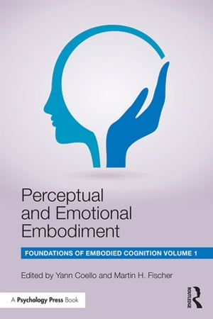 Perceptual and Emotional Embodiment Foundations of Embodied Cognition Volume 1