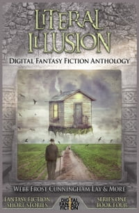 Literal Illusion: Digital Fantasy Fiction Anthology