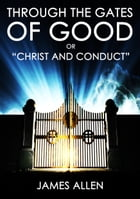 """Through The Gates Of Good: """"Christ And Conduct"""" by James Allen"""
