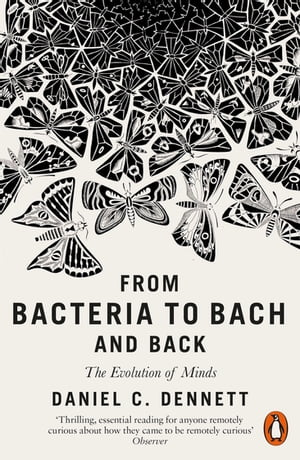 From Bacteria to Bach and Back The Evolution of Minds