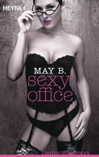 Sexy office: Erotischer Roman by May B.