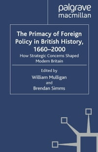 The Primacy of Foreign Policy in British History, 1660–2000: How Strategic Concerns Shaped Modern…