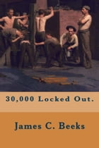 30,000 Locked Out. by James C. Beeks