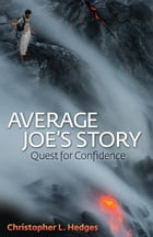Average Joe's Story: Quest for Confidence by Christopher L. Hedges