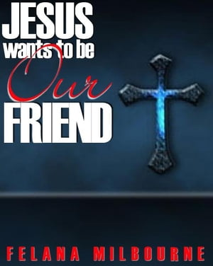 Jesus Wants To Be Our Friend