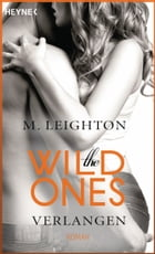The Wild Ones: Verlangen - Roman by M. Leighton