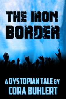 The Iron Border: A Dystopian Tale