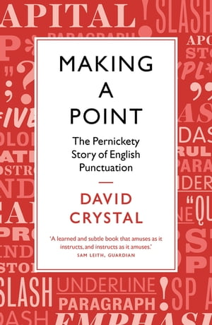 Making a Point The Pernickety Story of English Punctuation