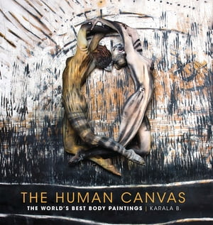 The Human Canvas The World's Best Body Paintings