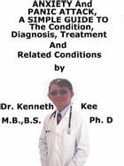 Anxiety And Panic Attack, A Simple Guide To The Condition, Diagnosis, Treatment And Related Conditions by Kenneth Kee