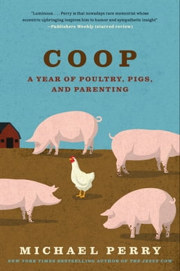 Book Coop: A Year of Poultry, Pigs, and Parenting by Michael Perry